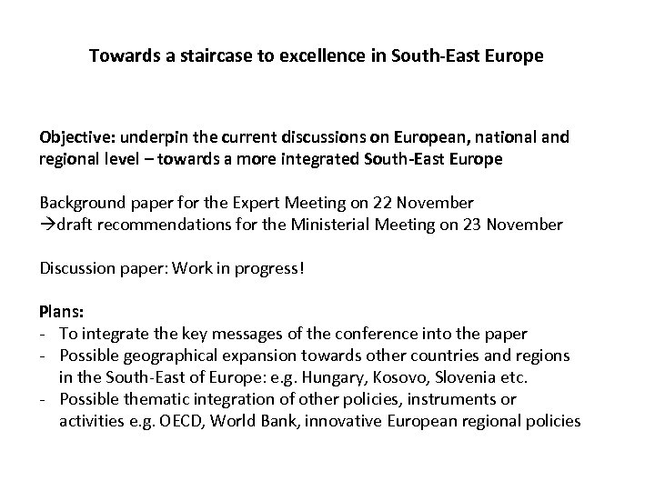 Towards a staircase to excellence in South-East Europe Objective: underpin the current discussions on