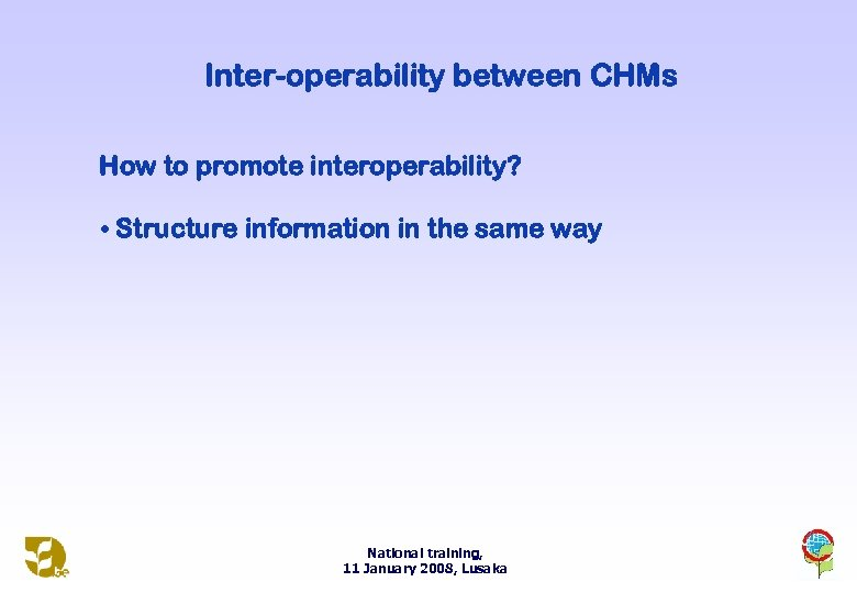 Inter-operability between CHMs How to promote interoperability? • Structure information in the same way