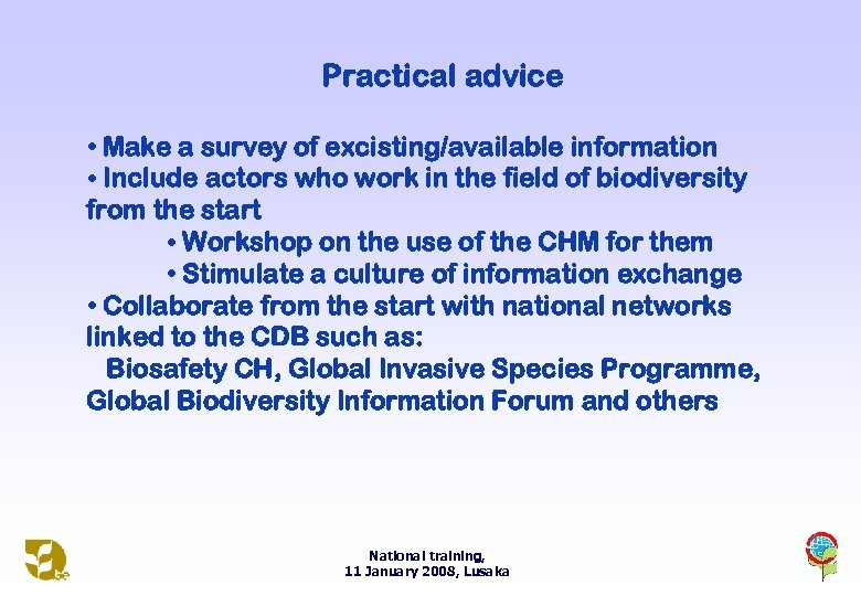 Practical advice • Make a survey of excisting/available information • Include actors who work