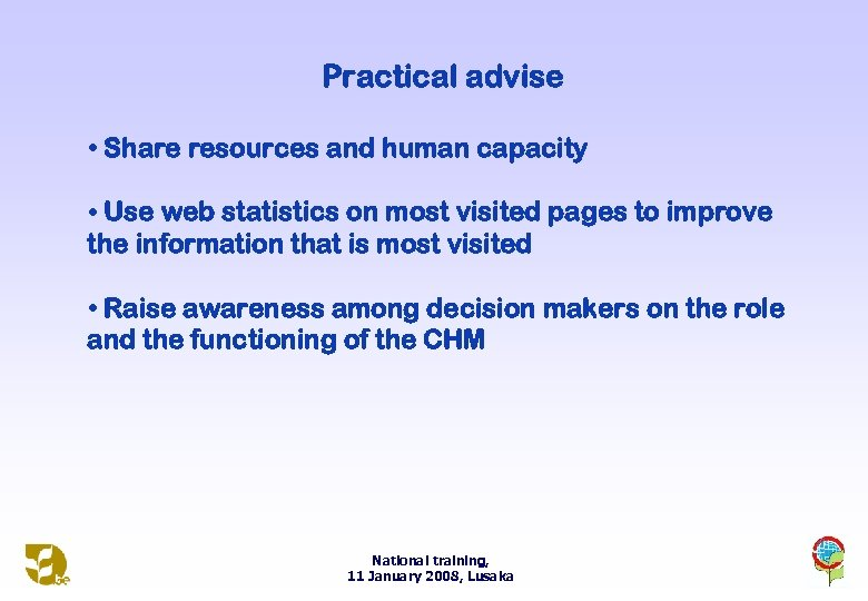 Practical advise • Share resources and human capacity • Use web statistics on most
