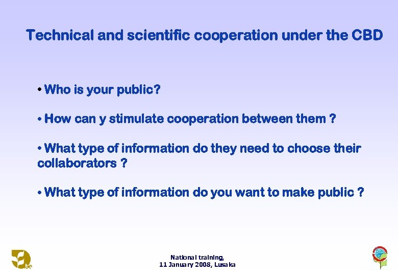 Technical and scientific cooperation under the CBD • Who is your public? • How