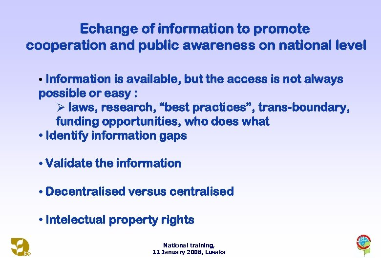 Echange of information to promote cooperation and public awareness on national level • Information