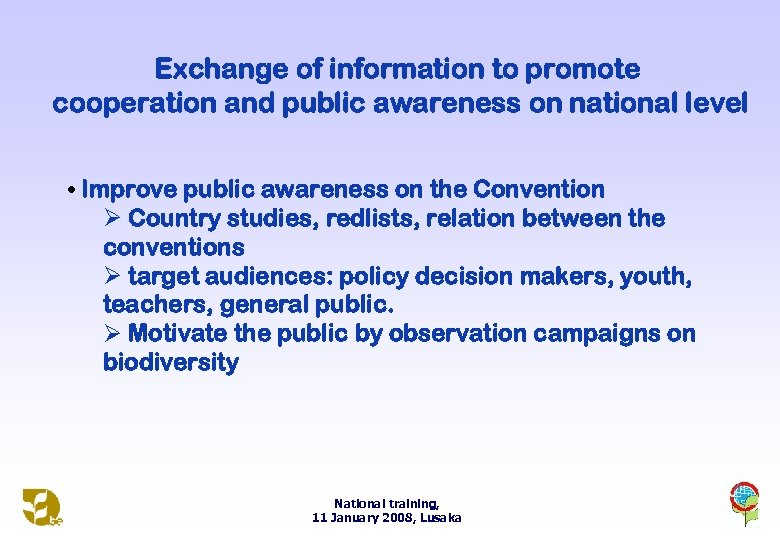 Exchange of information to promote cooperation and public awareness on national level • Improve