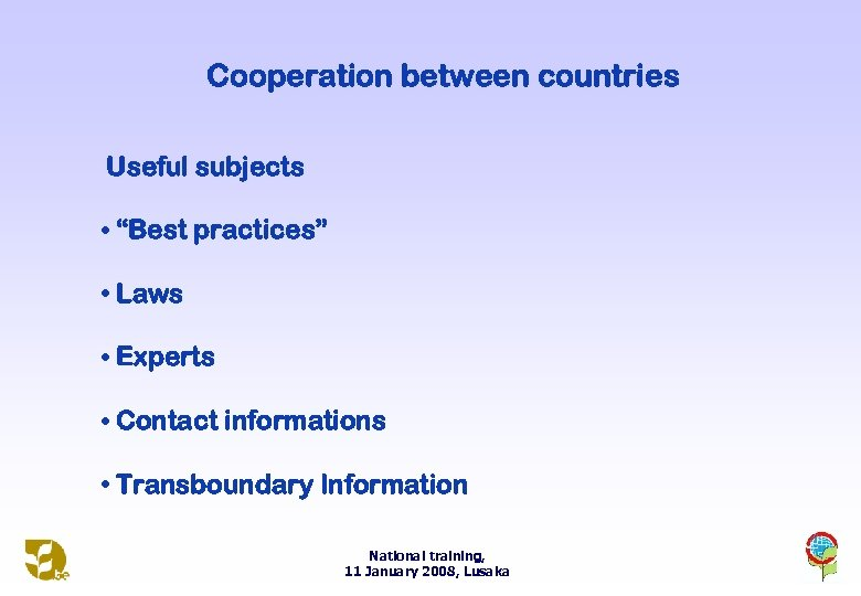 "Cooperation between countries Useful subjects • ""Best practices"" • Laws • Experts • Contact"