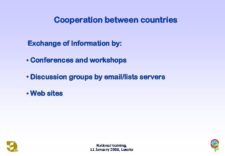 Cooperation between countries Exchange of Information by: • Conferences and workshops • Discussion groups