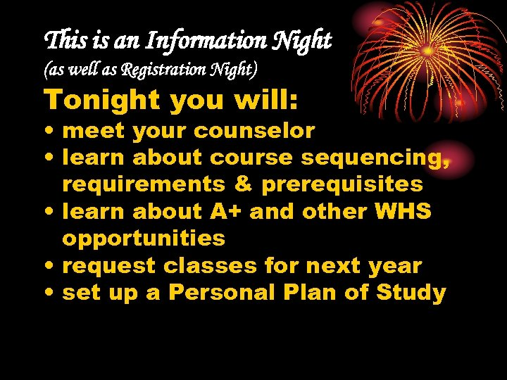This is an Information Night (as well as Registration Night) Tonight you will: •