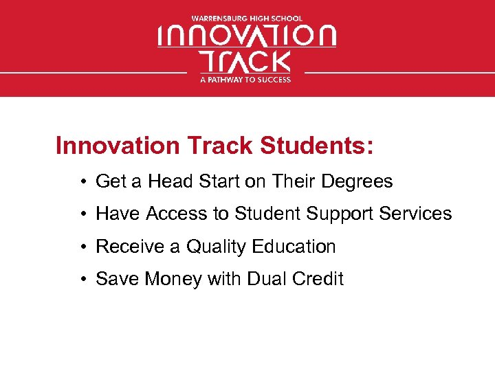Innovation Track Students: • Get a Head Start on Their Degrees • Have Access