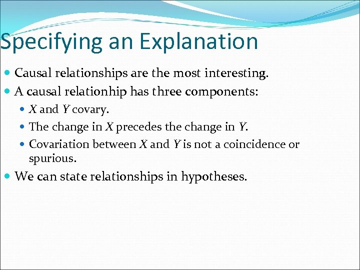 Specifying an Explanation Causal relationships are the most interesting. A causal relationhip has three