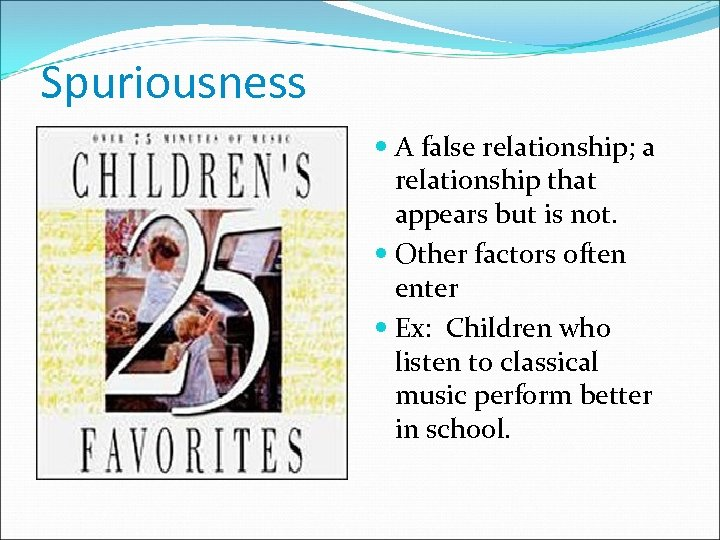 Spuriousness A false relationship; a relationship that appears but is not. Other factors often