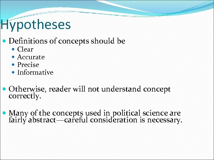 Hypotheses Definitions of concepts should be Clear Accurate Precise Informative Otherwise, reader will not