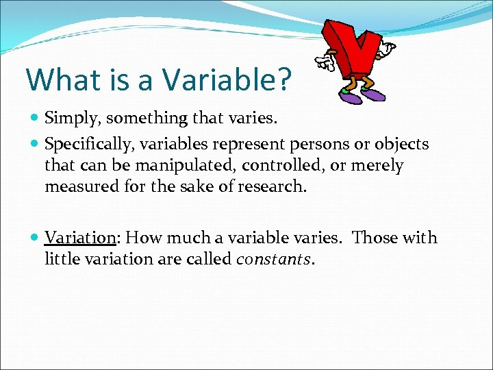 What is a Variable? Simply, something that varies. Specifically, variables represent persons or objects
