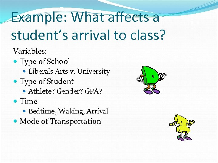Example: What affects a student's arrival to class? Variables: Type of School Liberals Arts