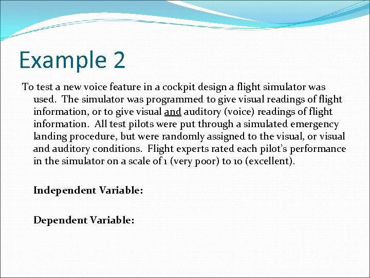 Example 2 To test a new voice feature in a cockpit design a flight