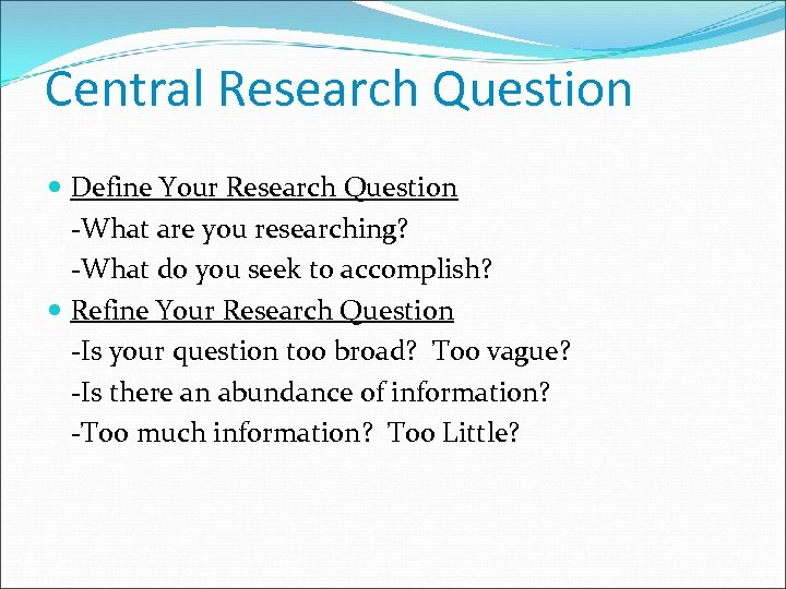 Central Research Question Define Your Research Question -What are you researching? -What do you