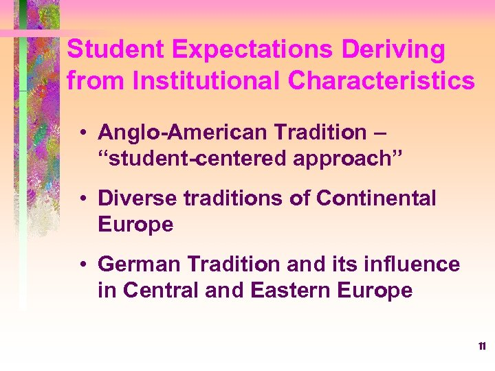 "Student Expectations Deriving from Institutional Characteristics • Anglo-American Tradition – ""student-centered approach"" • Diverse"