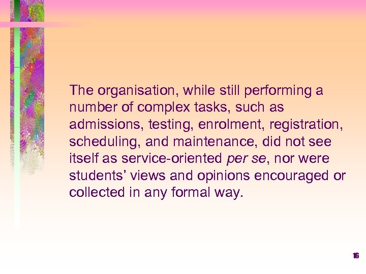 The organisation, while still performing a number of complex tasks, such as admissions, testing,