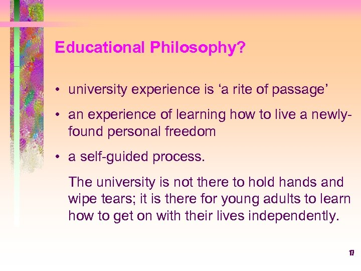 Educational Philosophy? • university experience is 'a rite of passage' • an experience of