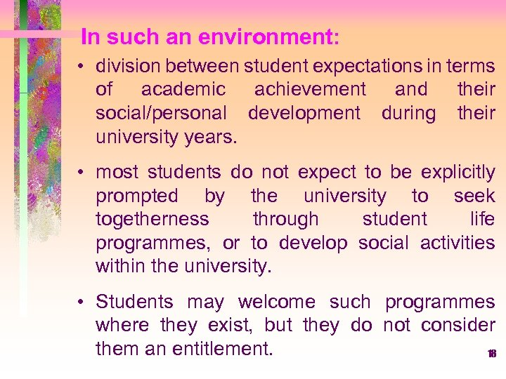 In such an environment: • division between student expectations in terms of academic achievement