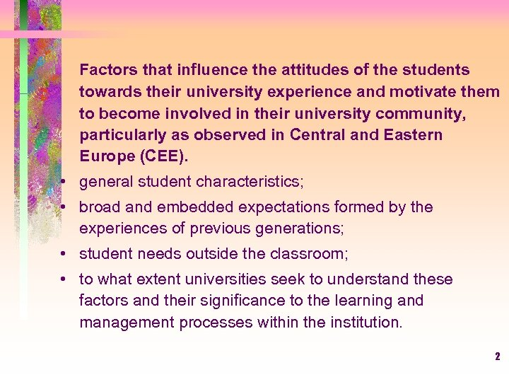 Factors that influence the attitudes of the students towards their university experience and motivate