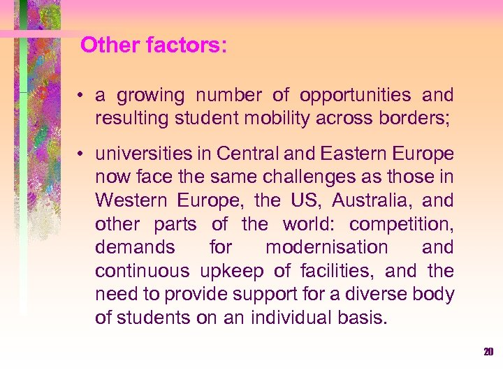 Other factors: • a growing number of opportunities and resulting student mobility across borders;