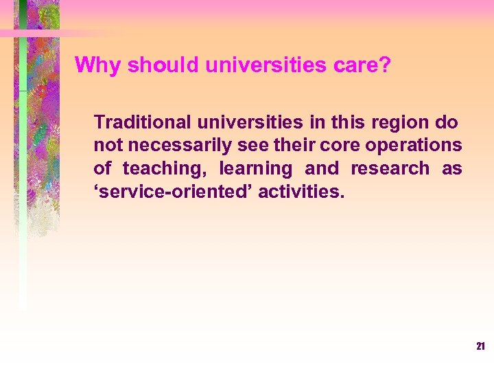 Why should universities care? Traditional universities in this region do not necessarily see their