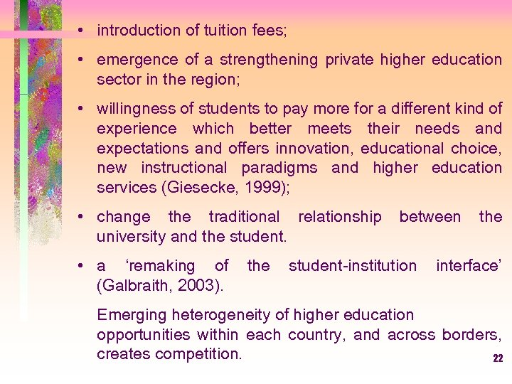 • introduction of tuition fees; • emergence of a strengthening private higher education