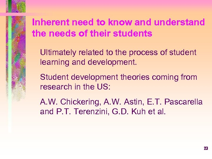 Inherent need to know and understand the needs of their students Ultimately related to