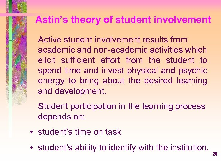 Astin's theory of student involvement Active student involvement results from academic and non-academic activities