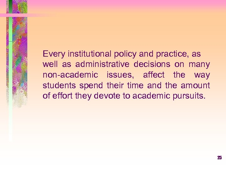 Every institutional policy and practice, as well as administrative decisions on many non-academic issues,