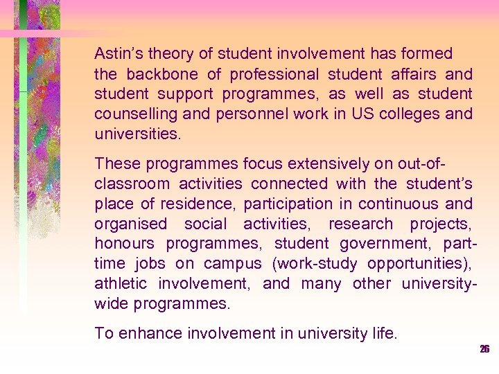 Astin's theory of student involvement has formed the backbone of professional student affairs and
