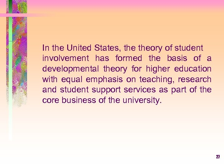 In the United States, theory of student involvement has formed the basis of a