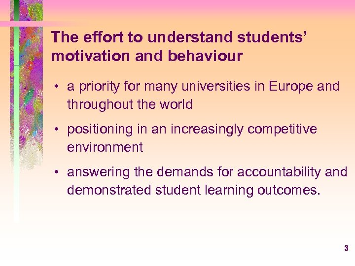 The effort to understand students' motivation and behaviour • a priority for many universities