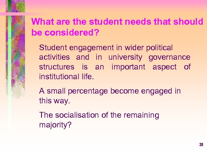 What are the student needs that should be considered? Student engagement in wider political