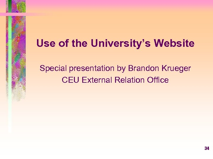 Use of the University's Website Special presentation by Brandon Krueger CEU External Relation Office