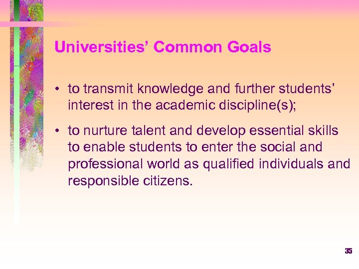 Universities' Common Goals • to transmit knowledge and further students' interest in the academic