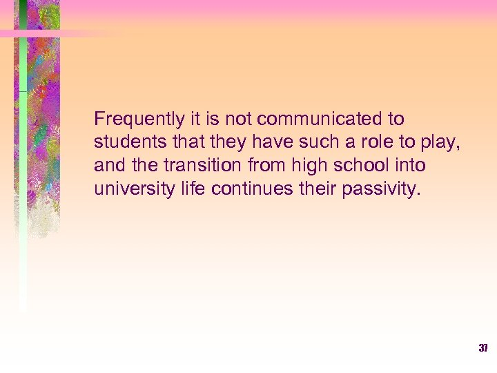 Frequently it is not communicated to students that they have such a role to