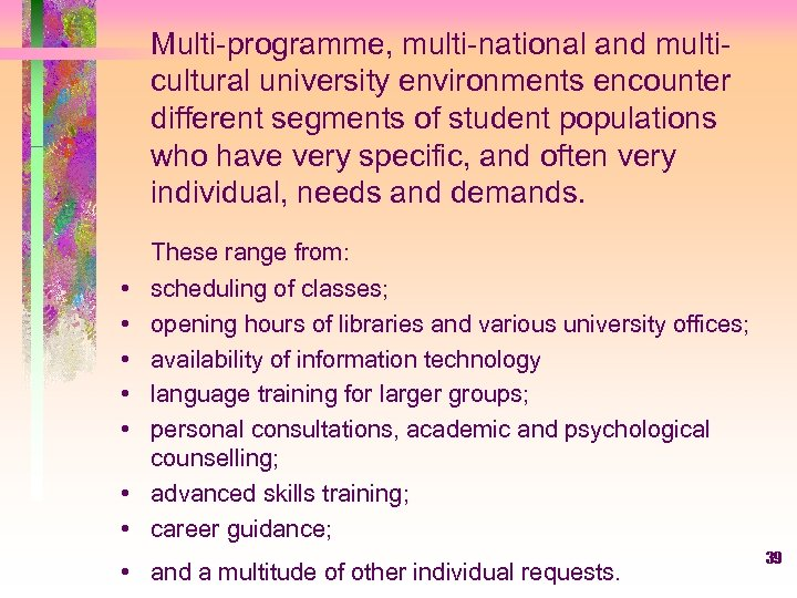 Multi-programme, multi-national and multicultural university environments encounter different segments of student populations who have