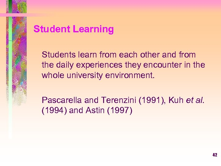 Student Learning Students learn from each other and from the daily experiences they encounter