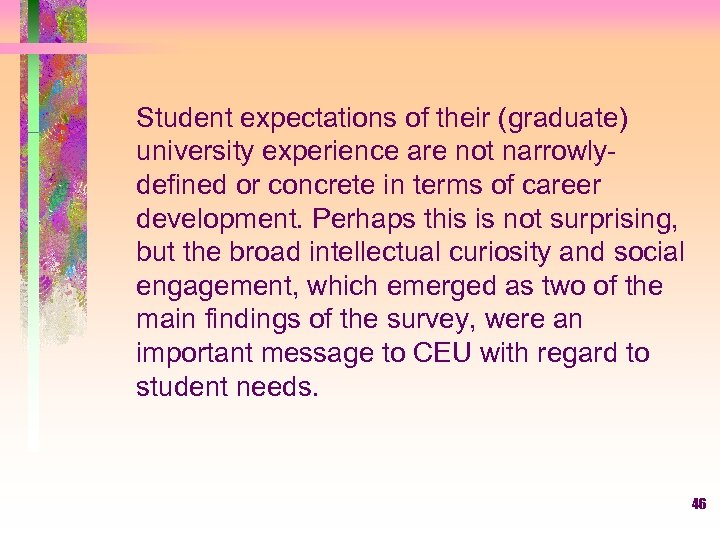 Student expectations of their (graduate) university experience are not narrowlydefined or concrete in terms