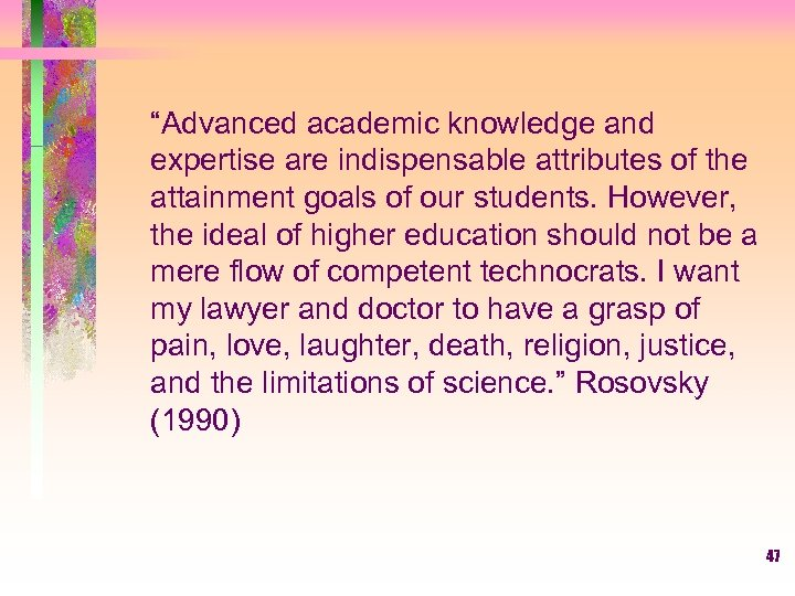 """Advanced academic knowledge and expertise are indispensable attributes of the attainment goals of our"