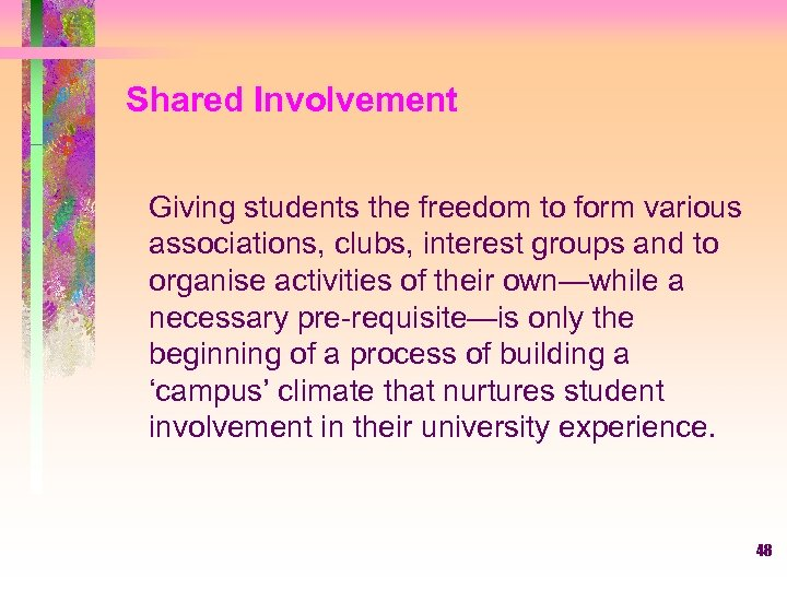 Shared Involvement Giving students the freedom to form various associations, clubs, interest groups and
