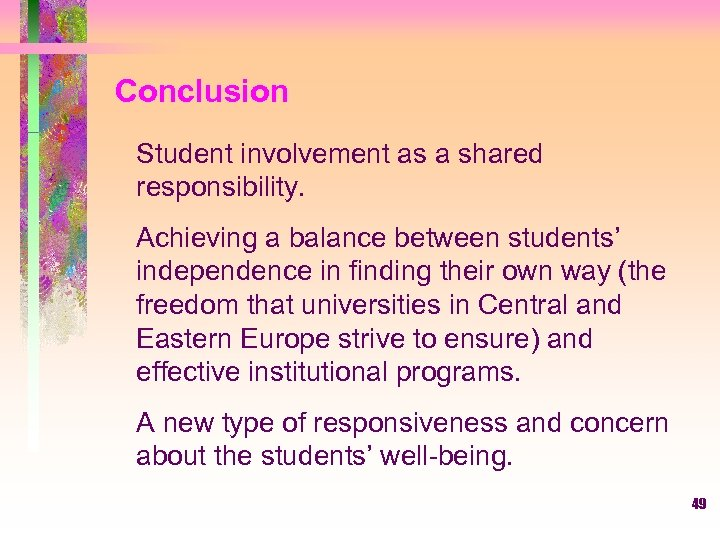 Conclusion Student involvement as a shared responsibility. Achieving a balance between students' independence in