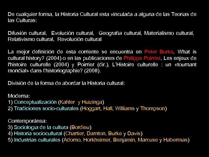 De cualquier forma, la Historia Cultural esta vinculada a alguna de las Teorías de
