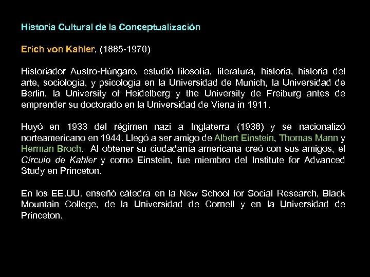 Historia Cultural de la Conceptualización Erich von Kahler, (1885 -1970) Historiador Austro-Húngaro, estudió filosofía,