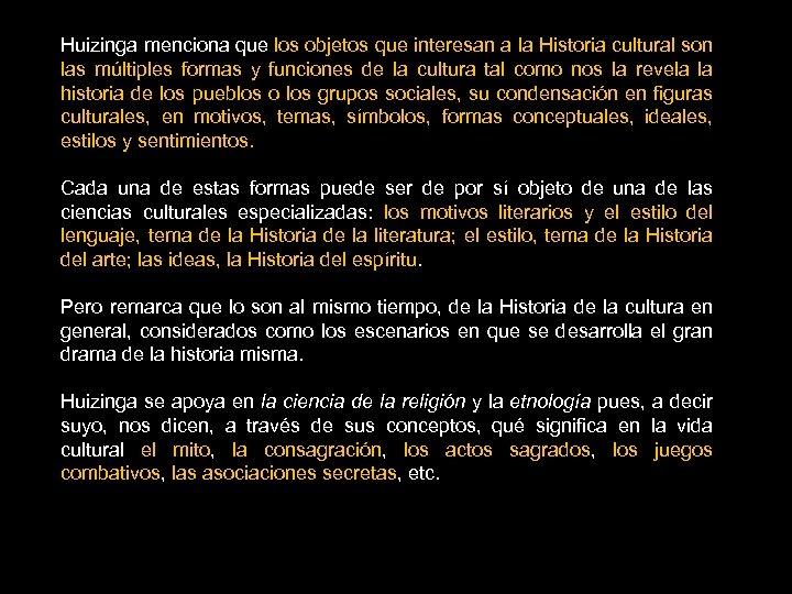 Huizinga menciona que los objetos que interesan a la Historia cultural son las múltiples