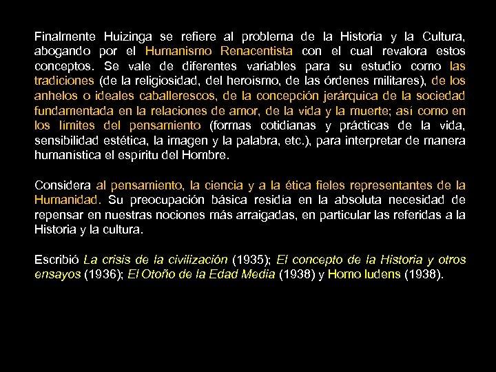Finalmente Huizinga se refiere al problema de la Historia y la Cultura, abogando por