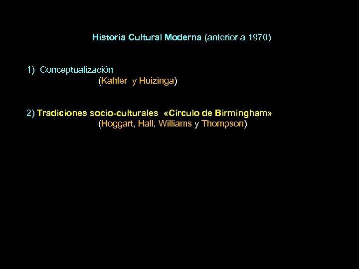 Historia Cultural Moderna (anterior a 1970) 1) Conceptualización (Kahler y Huizinga) 2) Tradiciones socio-culturales