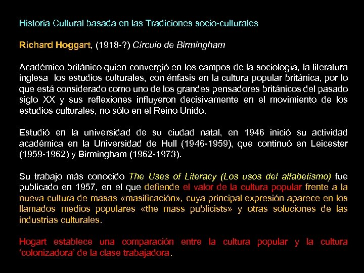 Historia Cultural basada en las Tradiciones socio-culturales Richard Hoggart, (1918 -? ) Círculo de