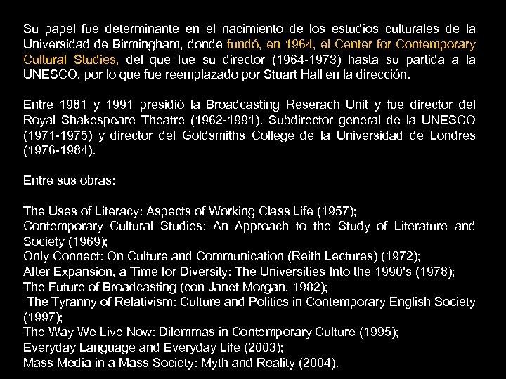 Su papel fue determinante en el nacimiento de los estudios culturales de la Universidad
