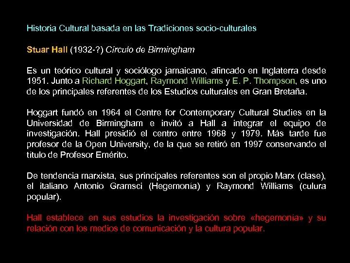 Historia Cultural basada en las Tradiciones socio-culturales Stuar Hall (1932 -? ) Círculo de